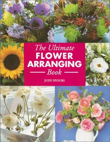 The ultimate flower arranging book by Judy Spours