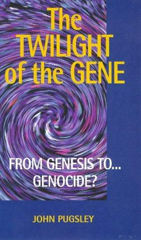 The twilight of the gene by John Pugsley