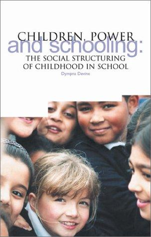 Children, Power and Schooling by Dympna Devine