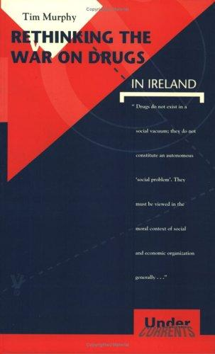 Rethinking the war on drugs in Ireland by Murphy, Tim