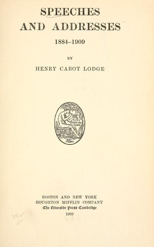 Speeches and addresses, 1884-1909 by Henry Cabot Lodge