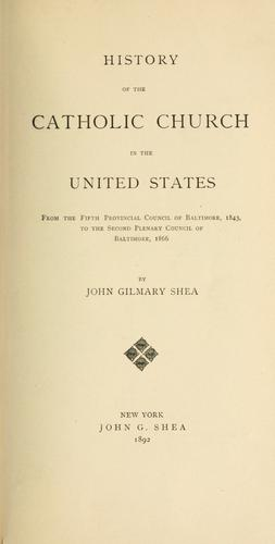 A history of the Catholic church within the limits of the United States by John Gilmary Shea