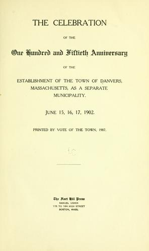 The celebration of the one hundred and fiftieth anniversary of the establishment of the town of Danvers by Danvers, Mass