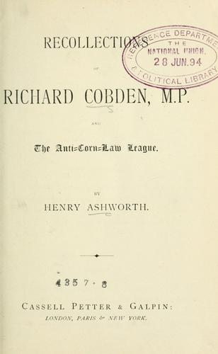 Recollections of Richard Cobden, M.P by Henry Ashworth