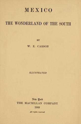Mexico, the wonderland of the South by William English Carson