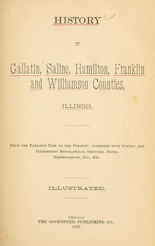History of Gallatin, Saline, Hamilton, Franklin and Williamson counties, Illinois, from the earliest time to the present by