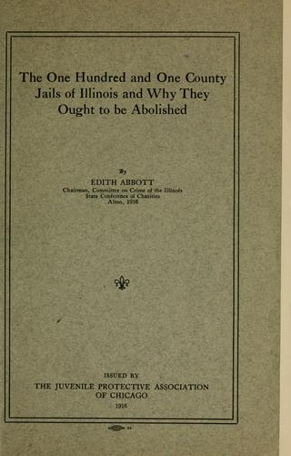 The one hundred and one county jails of Illinois and why they ought to be abolished by Edith Abbott