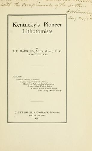 Kentucky's pioneer lithotomists by A. H. Barkley