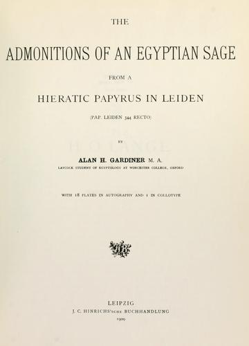 The admonitions of an Egyptian sage from a hieratic papyrus in Leiden(Pap. Leiden 344 recto) by Alan Henderson Gardiner