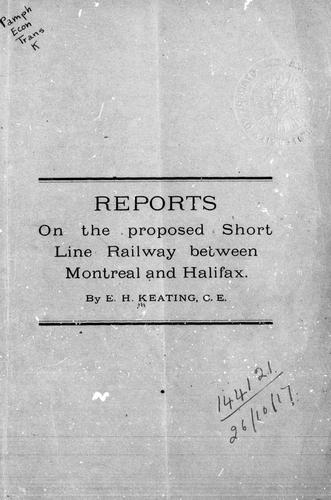 Reports on the proposed short line railway between Montreal and Halifax by Keating, E. H.