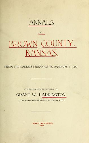 Annals of Brown County, Kansas by Grant W. Harrington