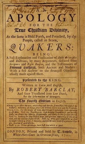 An Apology for the true Christian divinity, as the same is held forth, and preached, by the people, called in scorn, Quakers by Barclay, Robert
